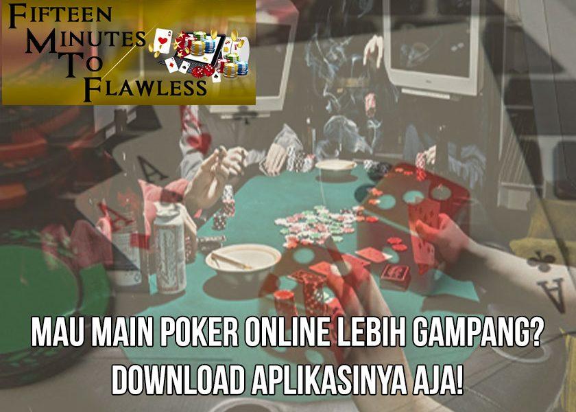 Poker Online Lebih Gampang? Download Aplikasinya Aja!