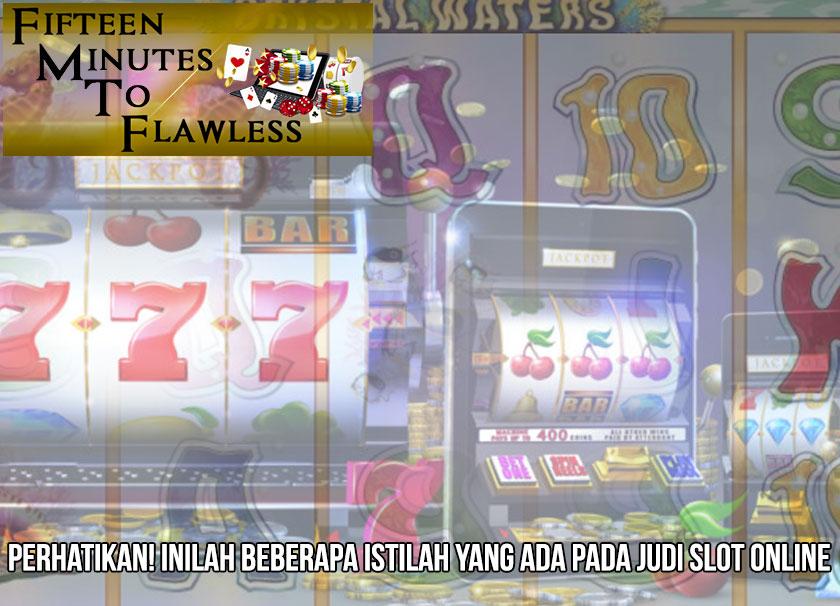 Slot Online - Perhatikan! Inilah Beberapa Istilah - FifteenMinutestoFlawless