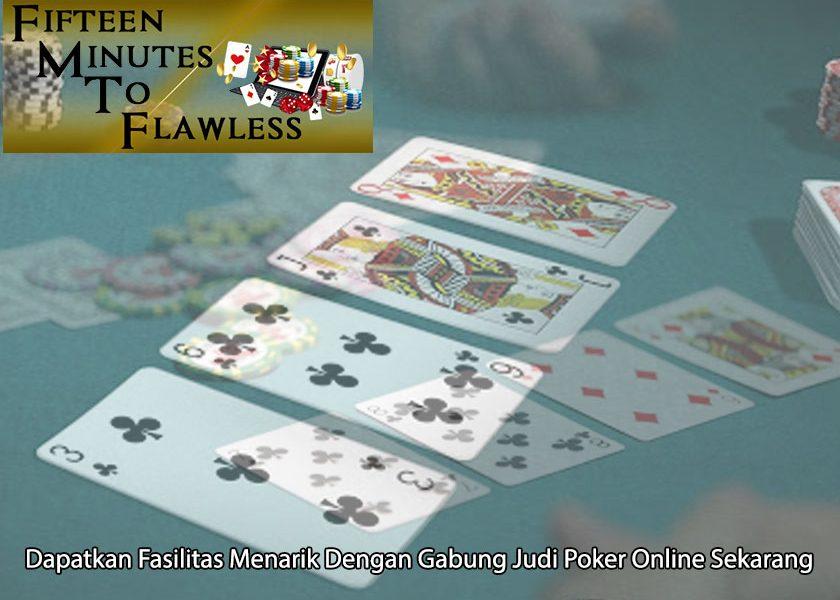 Judi Poker Online Sekarang Dapatkan Fasilitas - FifteenMinutestoFlawless